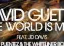 David Guetta – The World is mine (David Puentez meets The Whiteliner Bootleg) (with Video)