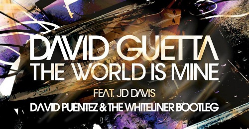 David Guetta – The World is mine (David Puentez meets The Whiteliner Bootleg)