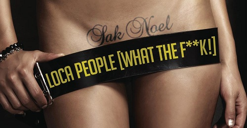 Sak Noel – Loca People (What The F**k!) (with Video)