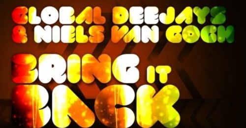 Global Deejays & Niels Van Gogh – Bring It Back (with Video)