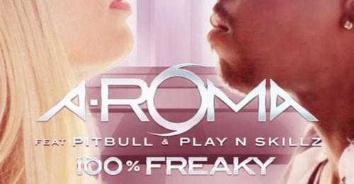 A-Roma feat. Pitbull, R. J. & Play-N-Skillz-100% Freaky (with preview)