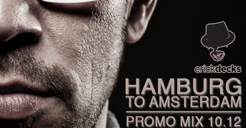 Erick Decks – Hamburg to Amsterdam (Promo Mix)
