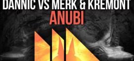 Dannic vs Merk & Kremont – Anubi