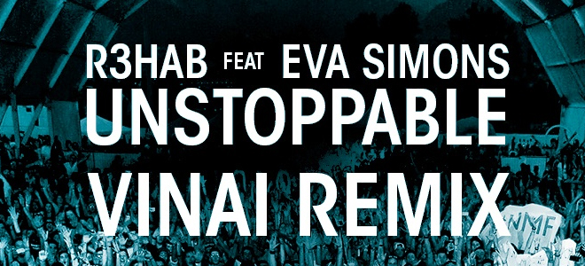 R3hab Ft. Eva Simons – Unstoppable (VINAI Remix)