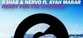 R3hab & NERVO Feat. Ayah Marar – Ready For The Weekend