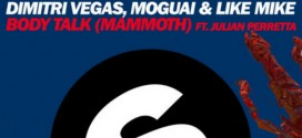 Dimitri Vegas, Moguai & Like Mike Ft. Julian Perretta – Body Talk (Mammoth)
