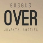 GusGus - Over (Juventa Bootleg)