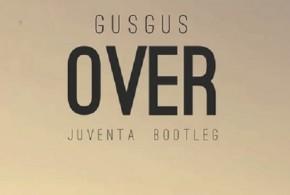 GusGus – Over (Juventa Bootleg)