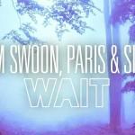 Tom Swoon, Paris & Simo - Wait