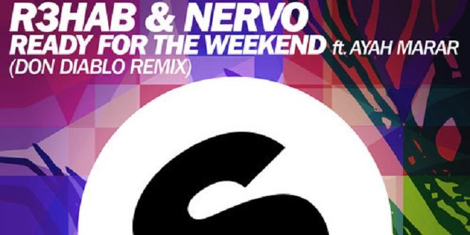 R3HAB & NERVO Feat. Ayah Marar – Ready For The Weekend (Don Diablo Remix)