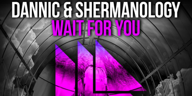 Dannic & Shermanology – Wait For You
