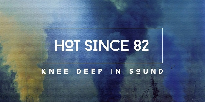 Hot Since 82 – Knee Deep in Sound (Tracklist)