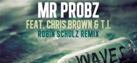 Mr. Probz feat. Chris Brown & T.I. – Waves (Robin Schulz Remix)